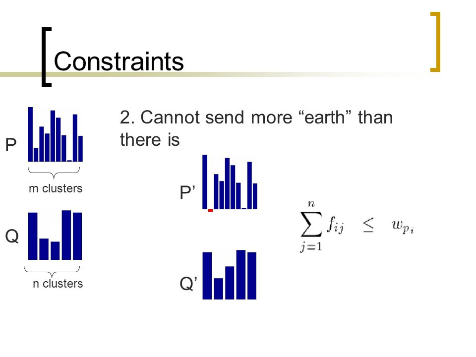 """Constraints m clusters n clusters P Q 2. Cannot send more """"earth"""" than there is P' Q'"""