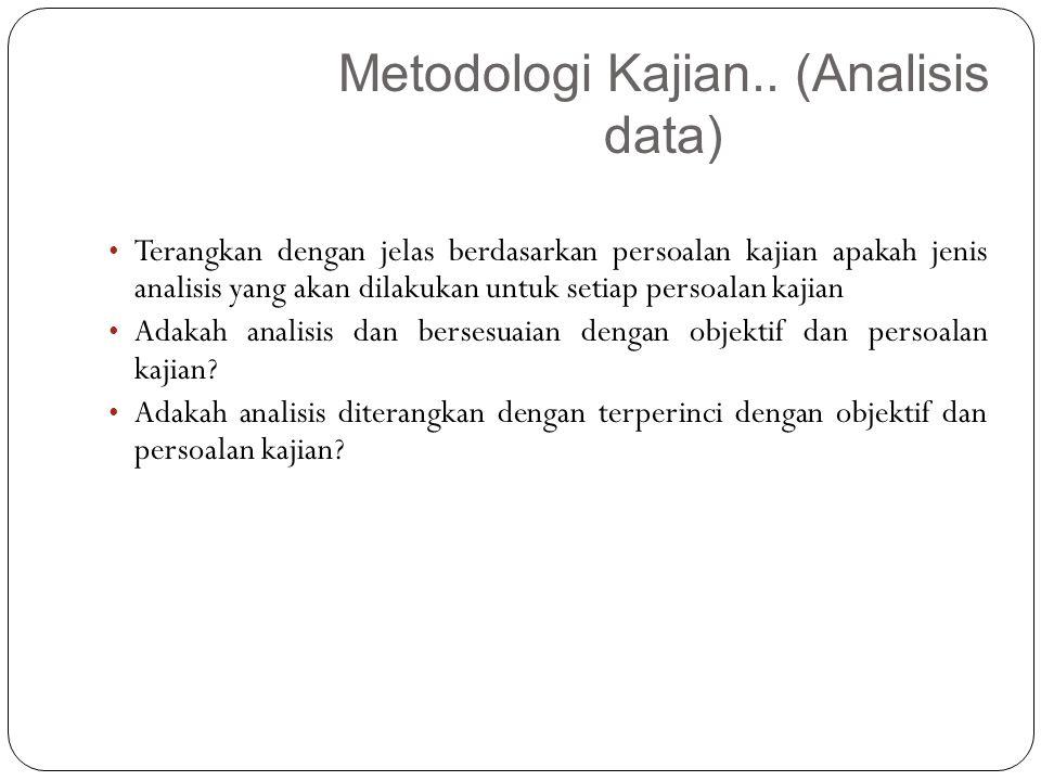 Terangkan dengan jelas berdasarkan persoalan kajian apakah jenis analisis yang akan dilakukan untuk setiap persoalan kajian Adakah analisis dan bersesuaian dengan objektif dan persoalan kajian.