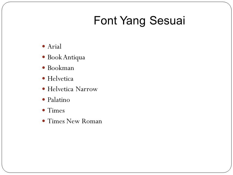 Arial Book Antiqua Bookman Helvetica Helvetica Narrow Palatino Times Times New Roman Font Yang Sesuai