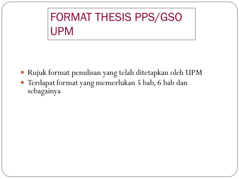 FORMAT THESIS PPS/GSO UPM Rujuk format penulisan yang telah ditetapkan oleh UPM Terdapat format yang memerlukan 5 bab, 6 bab dan sebagainya