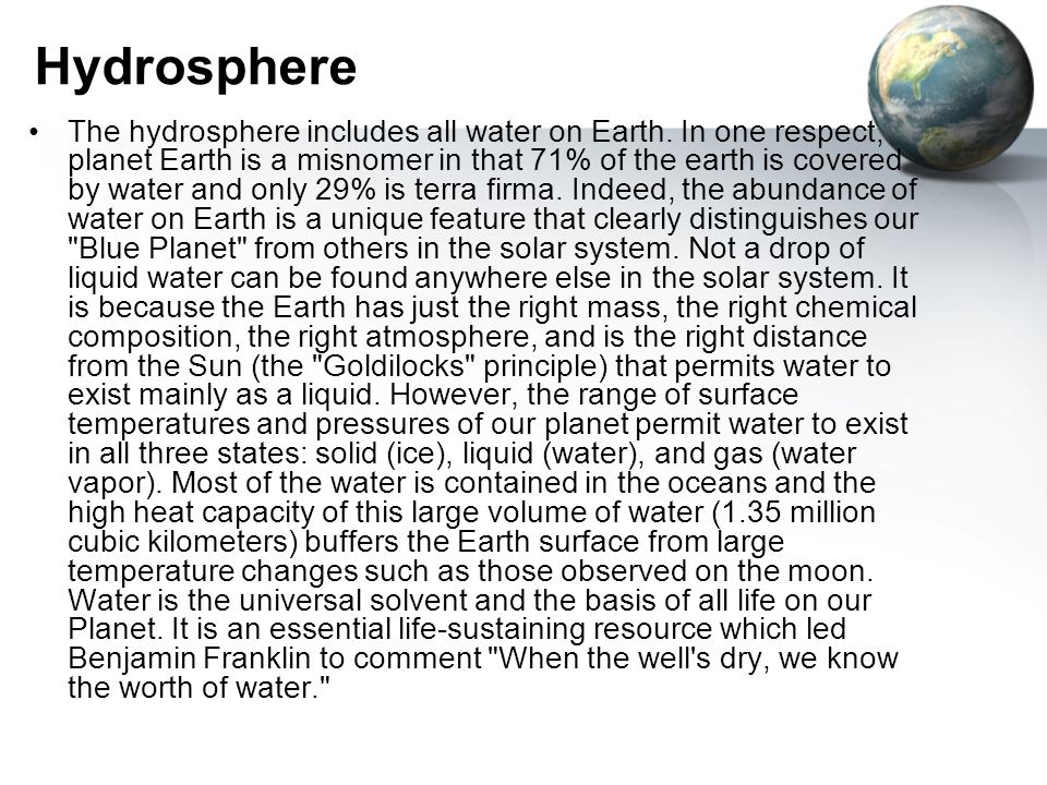 Hydrosphere The hydrosphere includes all water on Earth. In one respect, planet Earth is a misnomer in that 71% of the earth is covered by water and o