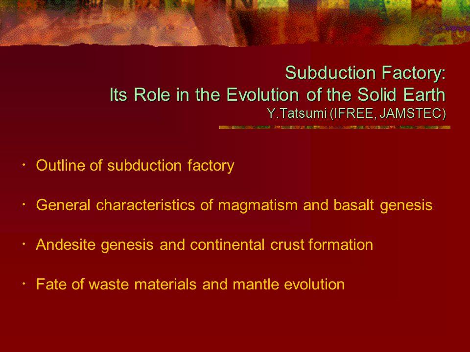 Institute for Frontier Research on Earth Evolution Yoshiyuki Tatsumi Delamination Andesite Restite Basaltic Comp.