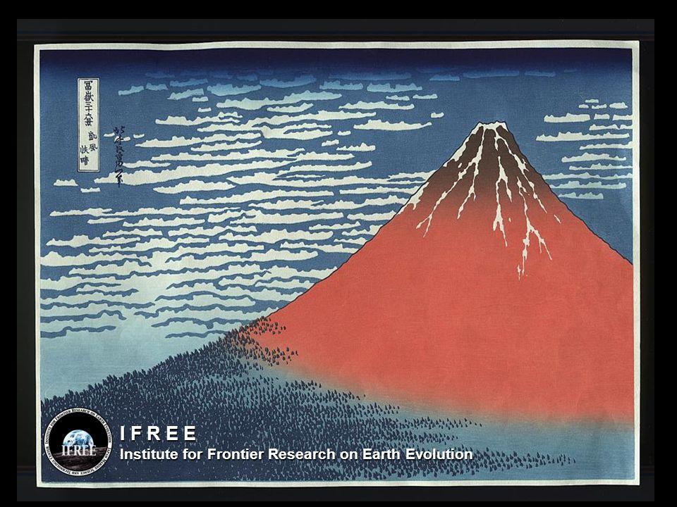 Institute for Frontier Research on Earth Evolution Yoshiyuki Tatsumi I F R E E Institute for Frontier Research on Earth Evolution