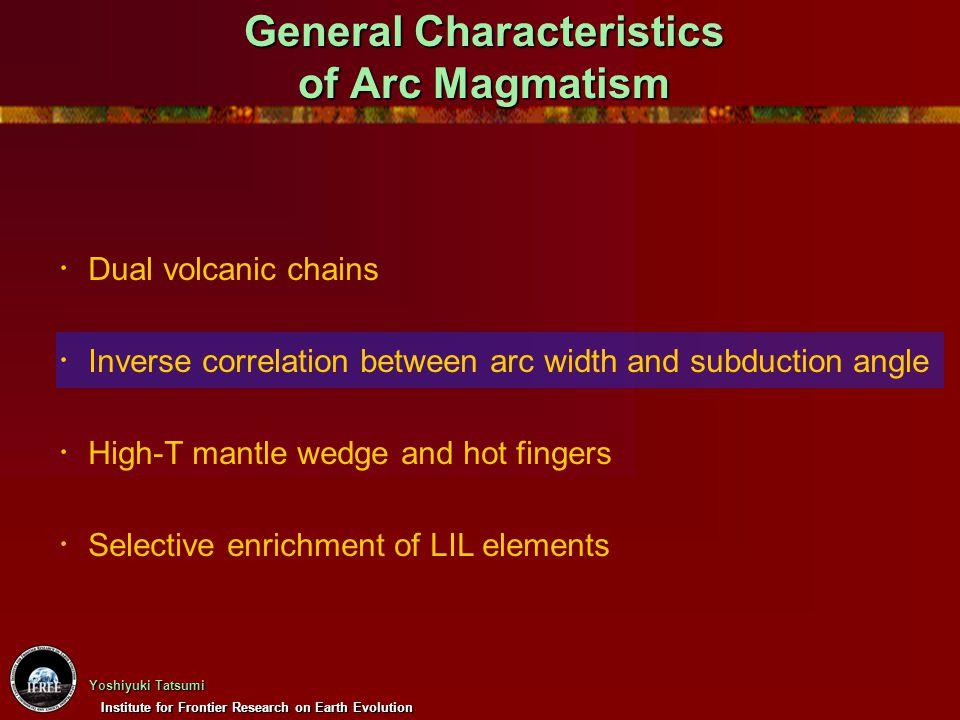 Institute for Frontier Research on Earth Evolution Yoshiyuki Tatsumi Arc Magmas vs.