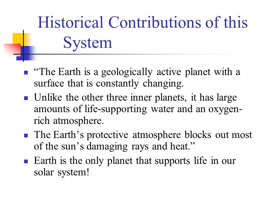 "Historical Contributions of this System ""The Earth is a geologically active planet with a surface that is constantly changing. Unlike the other three"