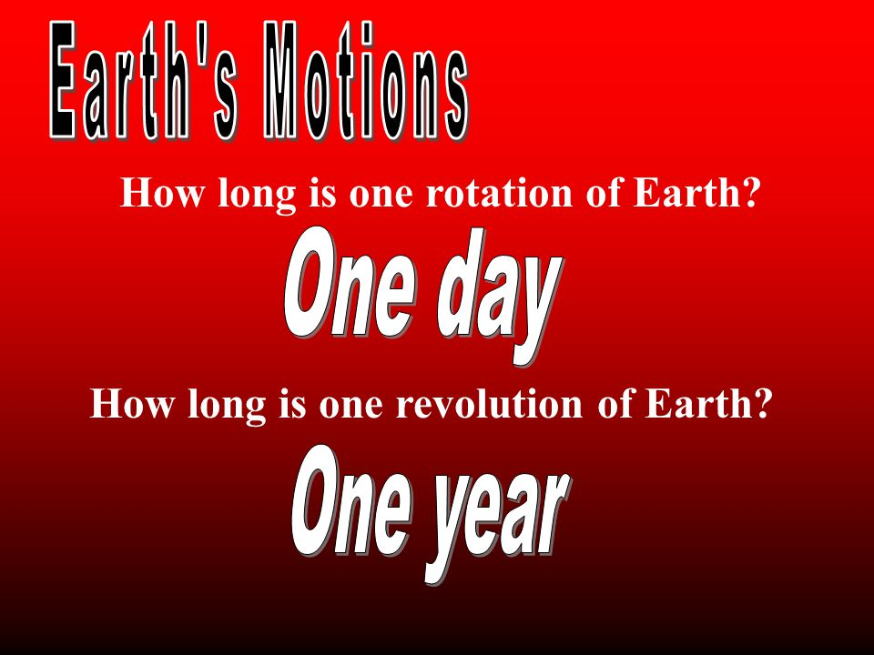 How long is one rotation of Earth? How long is one revolution of Earth?