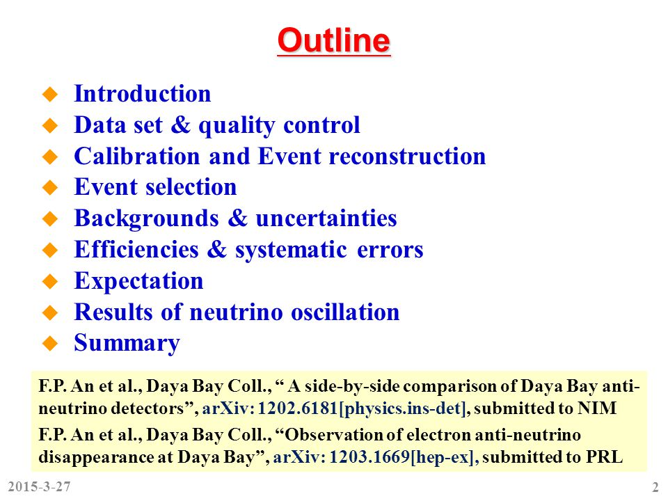 Outline  Introduction  Data set & quality control  Calibration and Event reconstruction  Event selection  Backgrounds & uncertainties  Efficiencies & systematic errors  Expectation  Results of neutrino oscillation  Summary F.P.