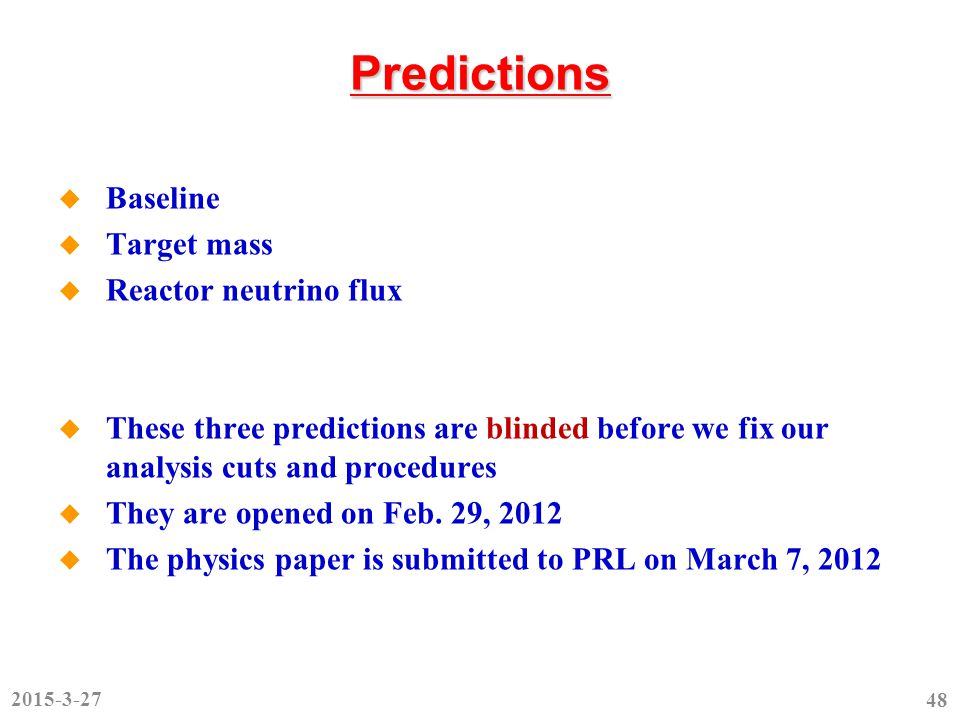 Predictions  Baseline  Target mass  Reactor neutrino flux  These three predictions are blinded before we fix our analysis cuts and procedures  They are opened on Feb.