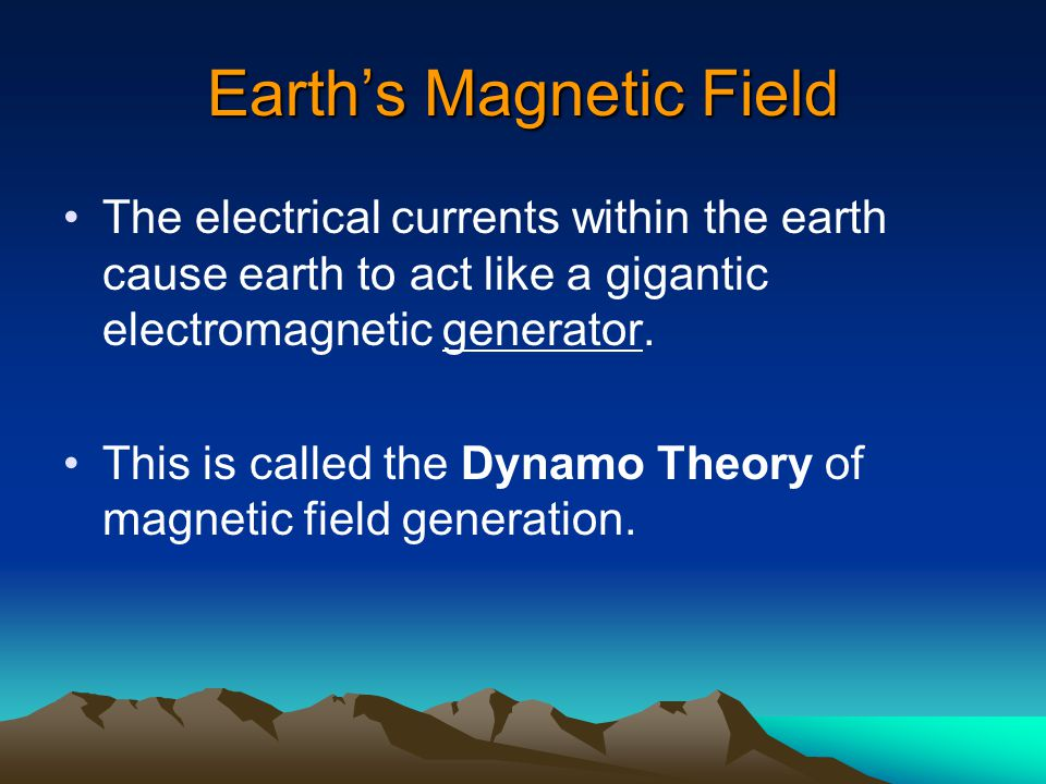 The electrical currents within the earth cause earth to act like a gigantic electromagnetic generator.