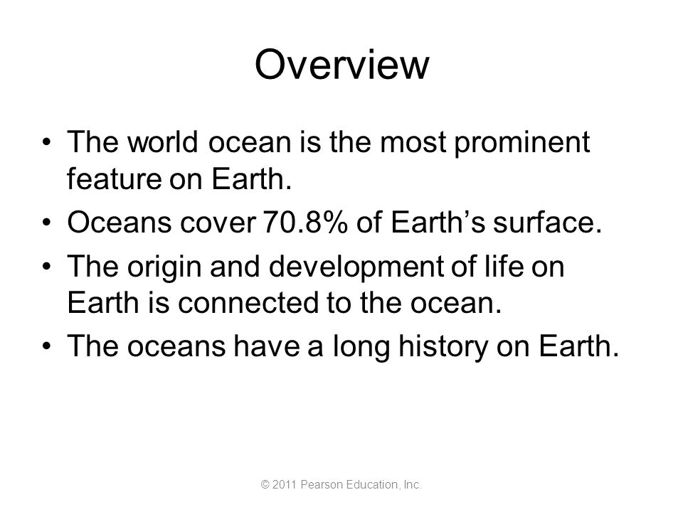 © 2011 Pearson Education, Inc.Origin of Earth's Oceans Outgassed water vapor fell as rain.