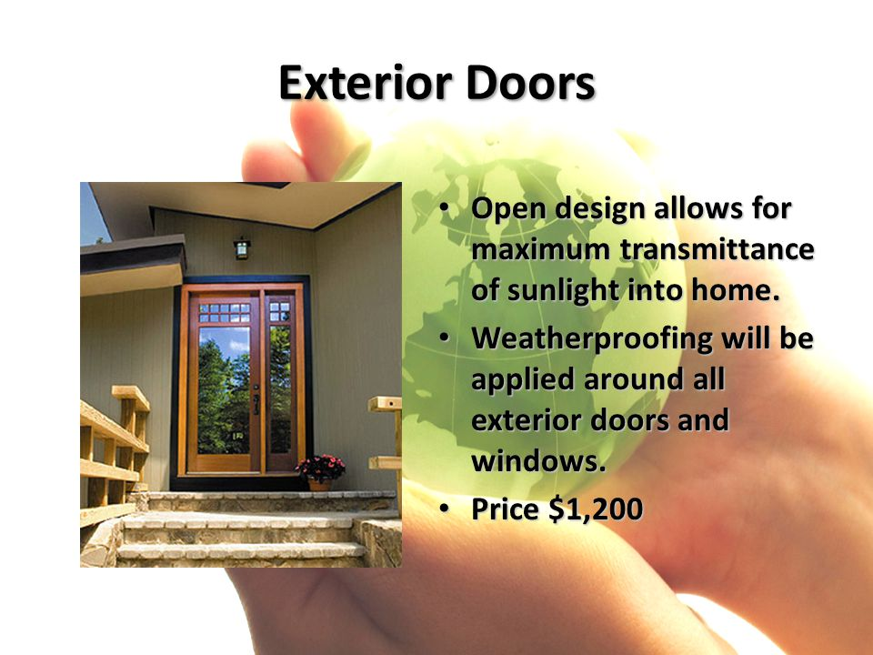 Exterior Doors Open design allows for maximum transmittance of sunlight into home. Open design allows for maximum transmittance of sunlight into home.