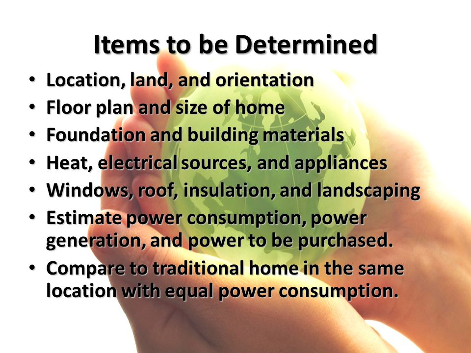 Items to be Determined Location, land, and orientation Location, land, and orientation Floor plan and size of home Floor plan and size of home Foundat