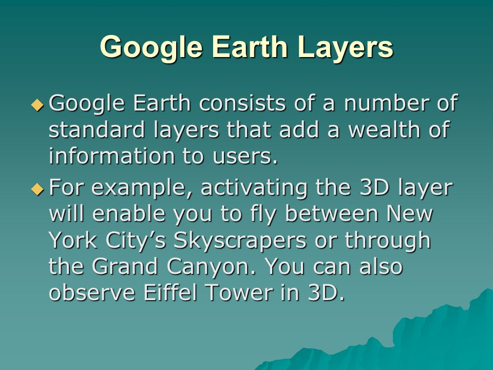 Google Earth Layers  Google Earth consists of a number of standard layers that add a wealth of information to users.