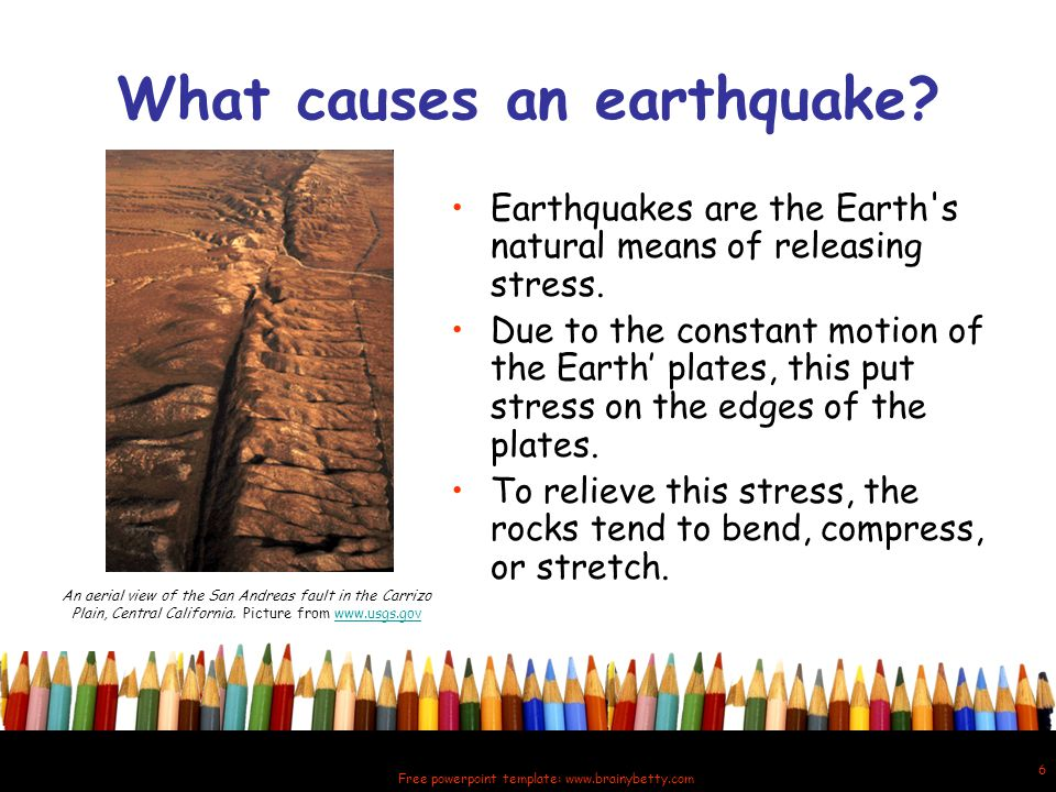 Free powerpoint template: www.brainybetty.com 7 Locatin the Shakin Focus: the place on the Earth's crust where the pressure was released.