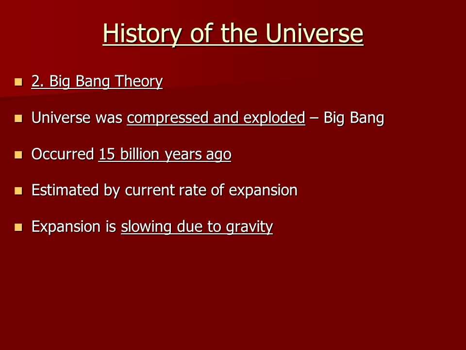 History of the Universe 2. Big Bang Theory 2. Big Bang Theory Universe was compressed and exploded – Big Bang Universe was compressed and exploded – B