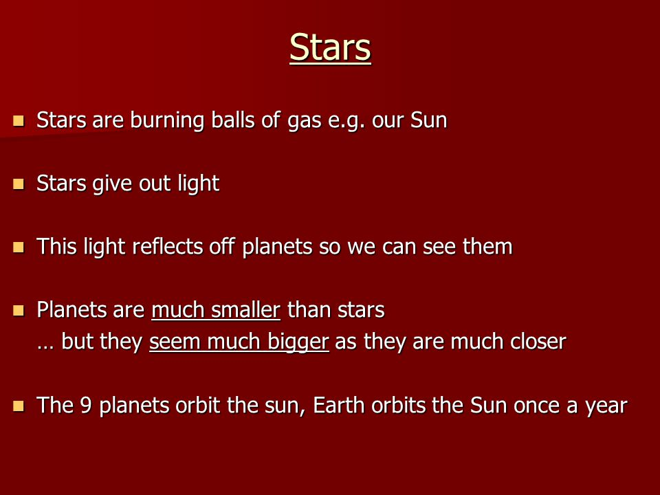 Stars Stars are burning balls of gas e.g. our Sun Stars are burning balls of gas e.g. our Sun Stars give out light Stars give out light This light ref