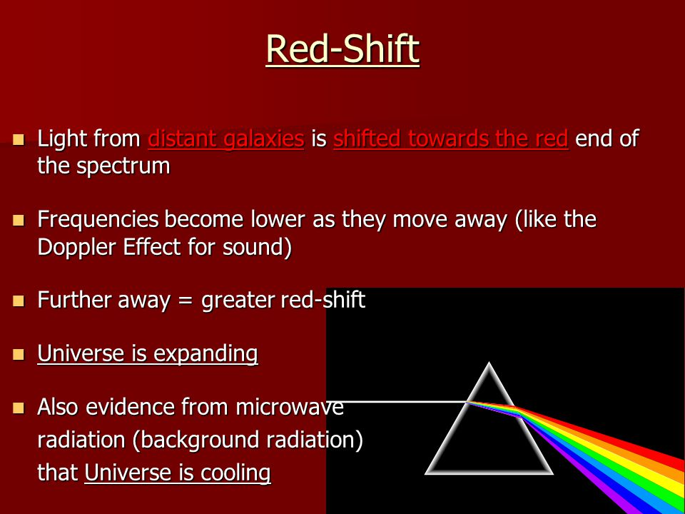 Red-Shift Light from distant galaxies is shifted towards the red end of the spectrum Light from distant galaxies is shifted towards the red end of the