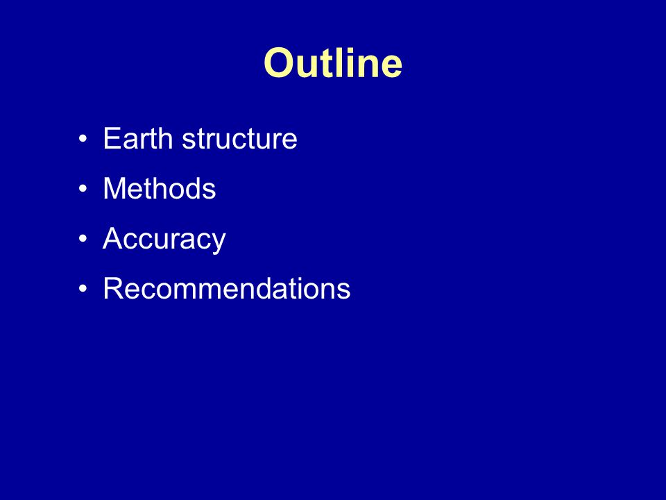 Outline Earth structure Methods Accuracy Recommendations