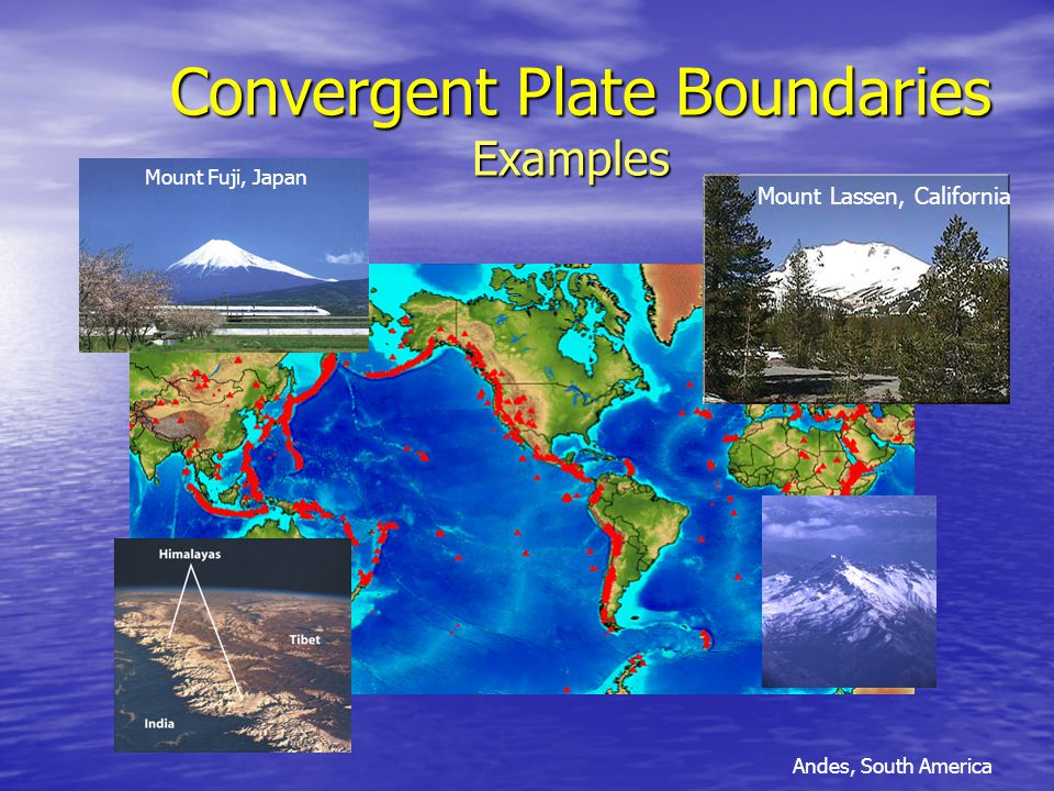 Convergent Plate Boundaries Examples Convergent Plate Boundaries Examples Mount Lassen, California Andes, South America Mount Fuji, Japan