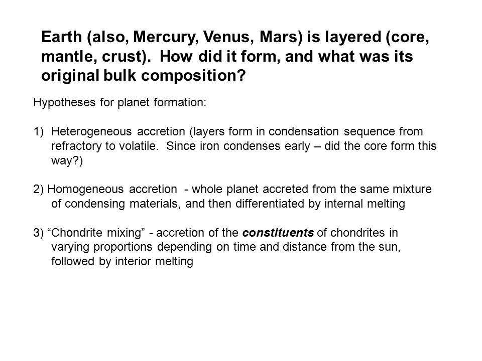 Earth (also, Mercury, Venus, Mars) is layered (core, mantle, crust). How did it form, and what was its original bulk composition? Hypotheses for plane