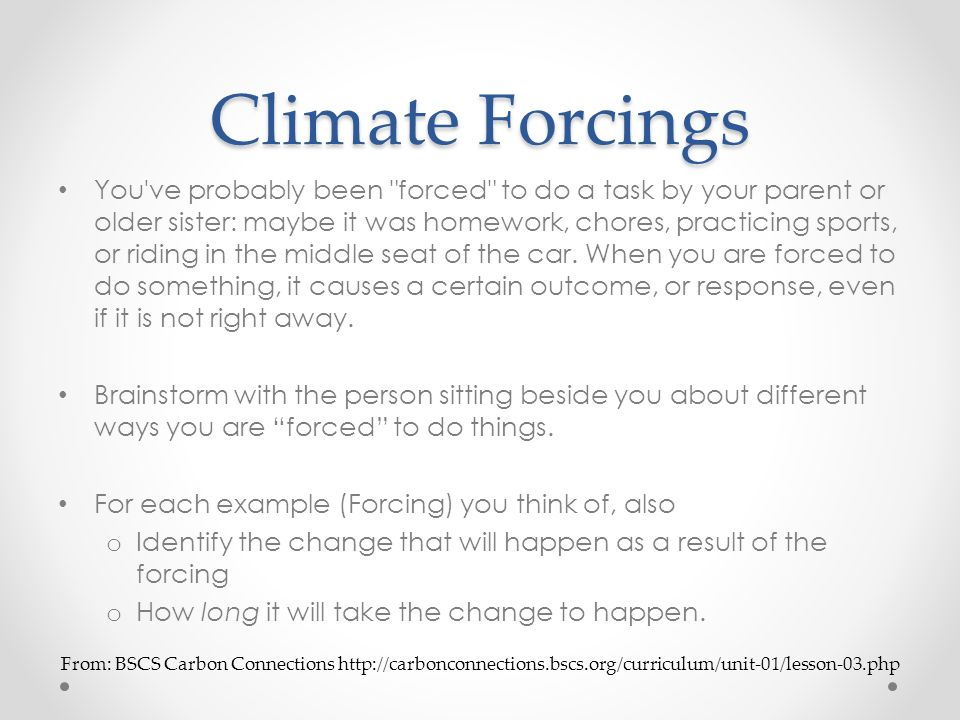 Climate Forcings ForcingResponseLag Mom tells me, Clean your room! I clean my room.I do it 3 days later.