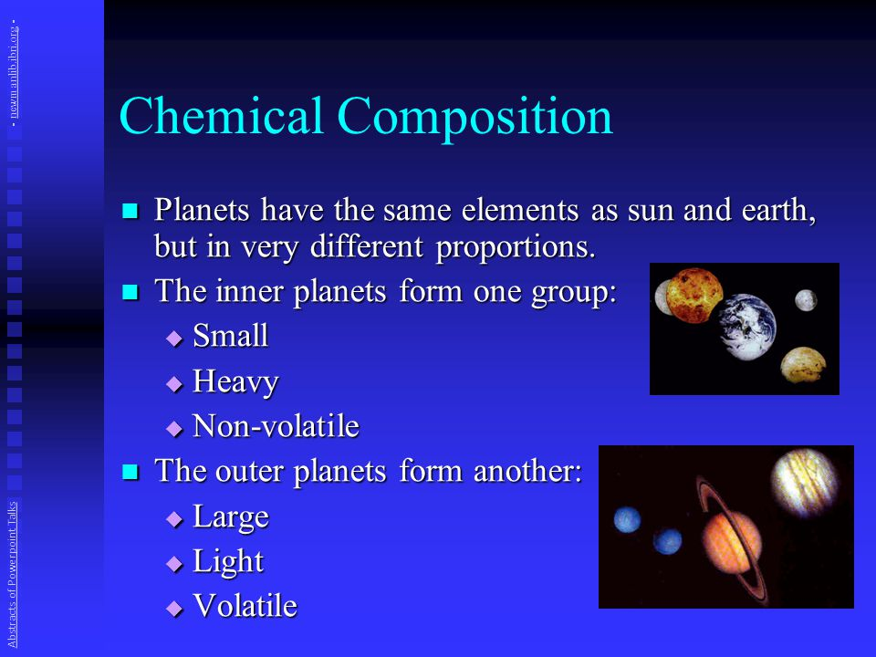 Chemical Composition Planets have the same elements as sun and earth, but in very different proportions.
