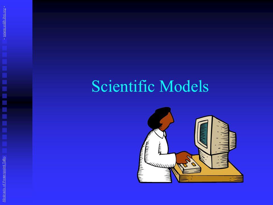 Scientific Models Abstracts of Powerpoint Talks - newmanlib.ibri.org -newmanlib.ibri.org