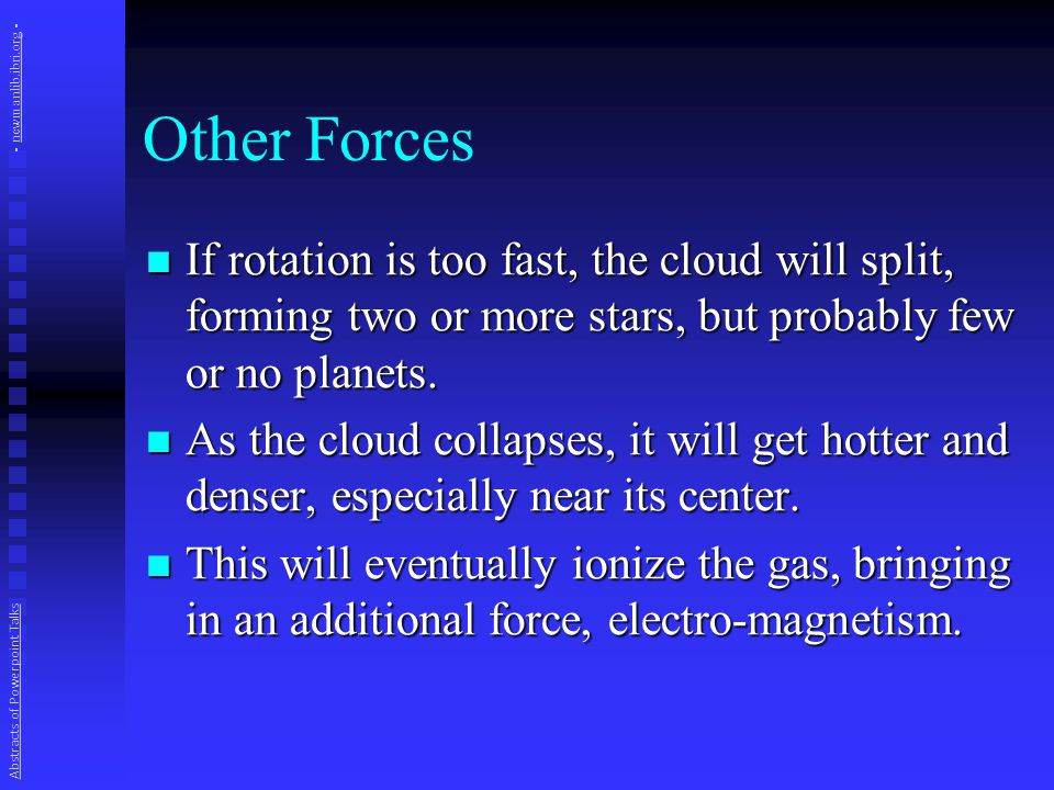 Other Forces If rotation is too fast, the cloud will split, forming two or more stars, but probably few or no planets.