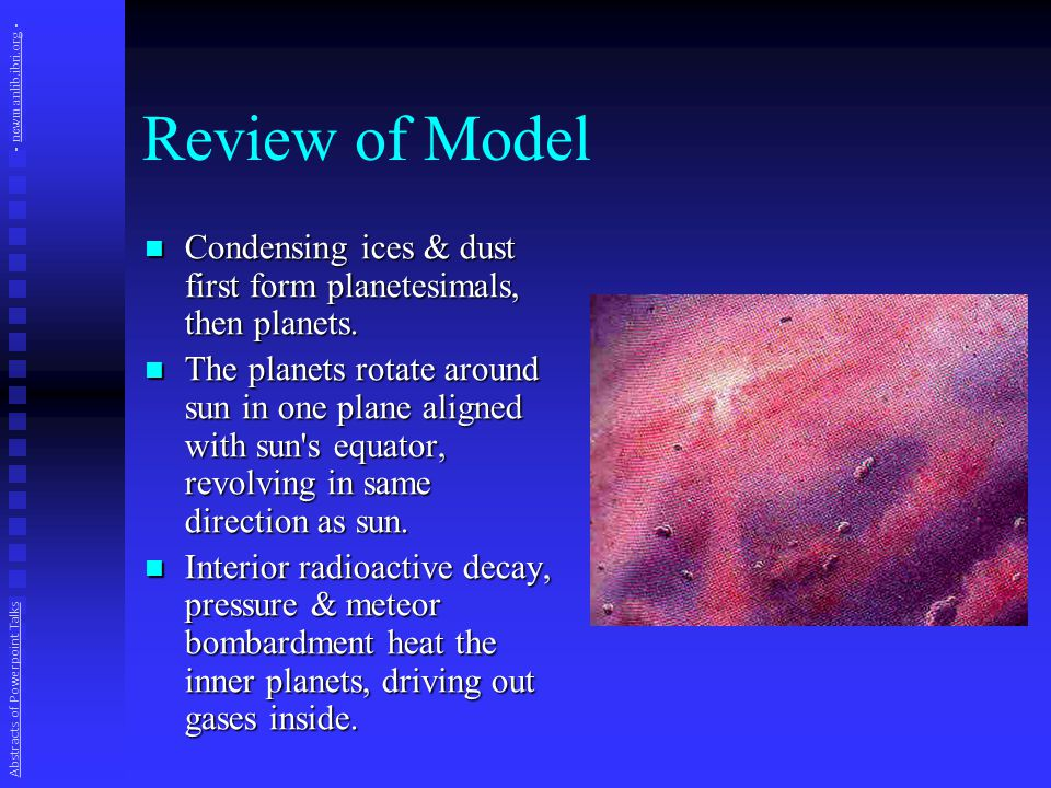 Review of Model Condensing ices & dust first form planetesimals, then planets.