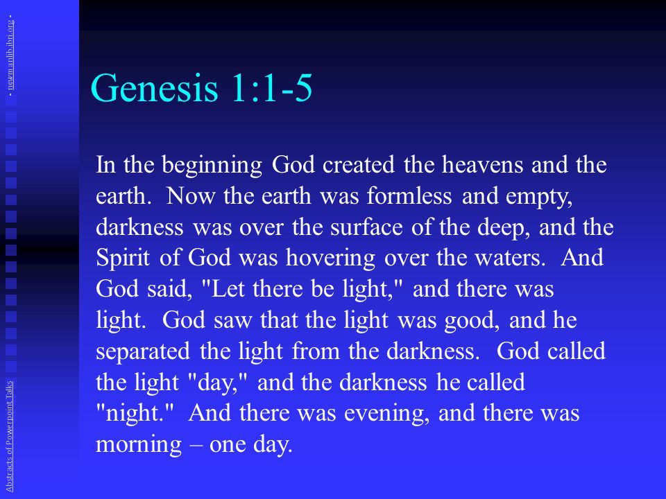 Genesis 1:1-5 In the beginning God created the heavens and the earth.