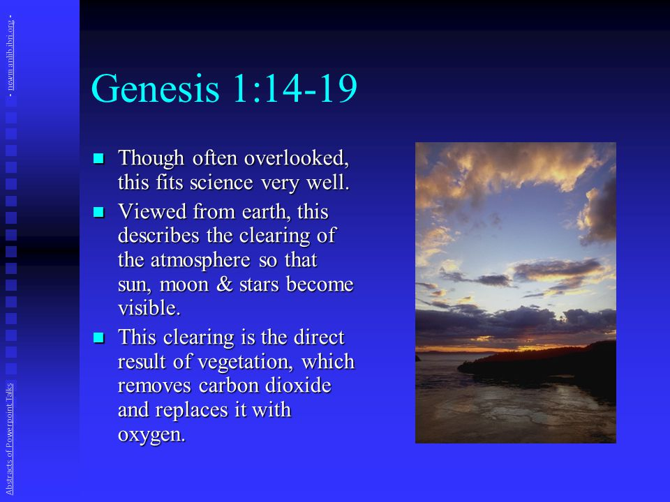 Genesis 1:14-19 Though often overlooked, this fits science very well.