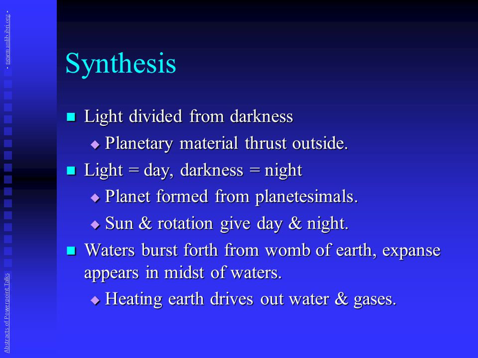Synthesis Light divided from darkness Light divided from darkness  Planetary material thrust outside.