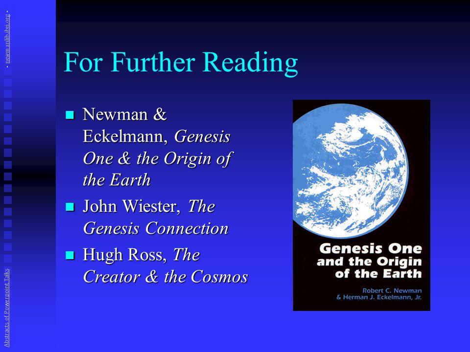 For Further Reading Newman & Eckelmann, Genesis One & the Origin of the Earth Newman & Eckelmann, Genesis One & the Origin of the Earth John Wiester,
