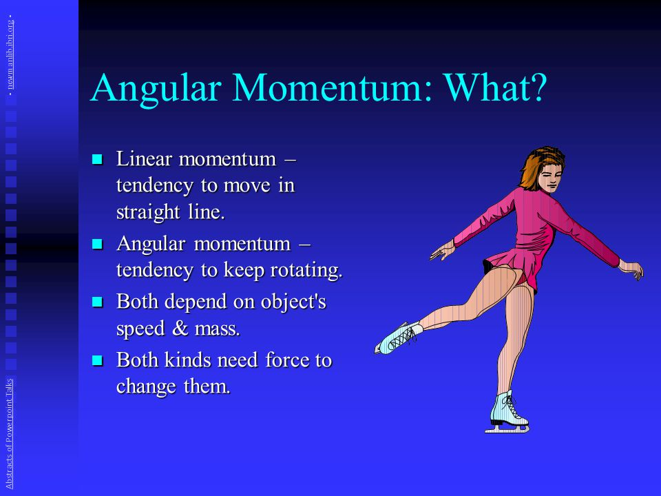 Angular Momentum: What. Linear momentum – tendency to move in straight line.