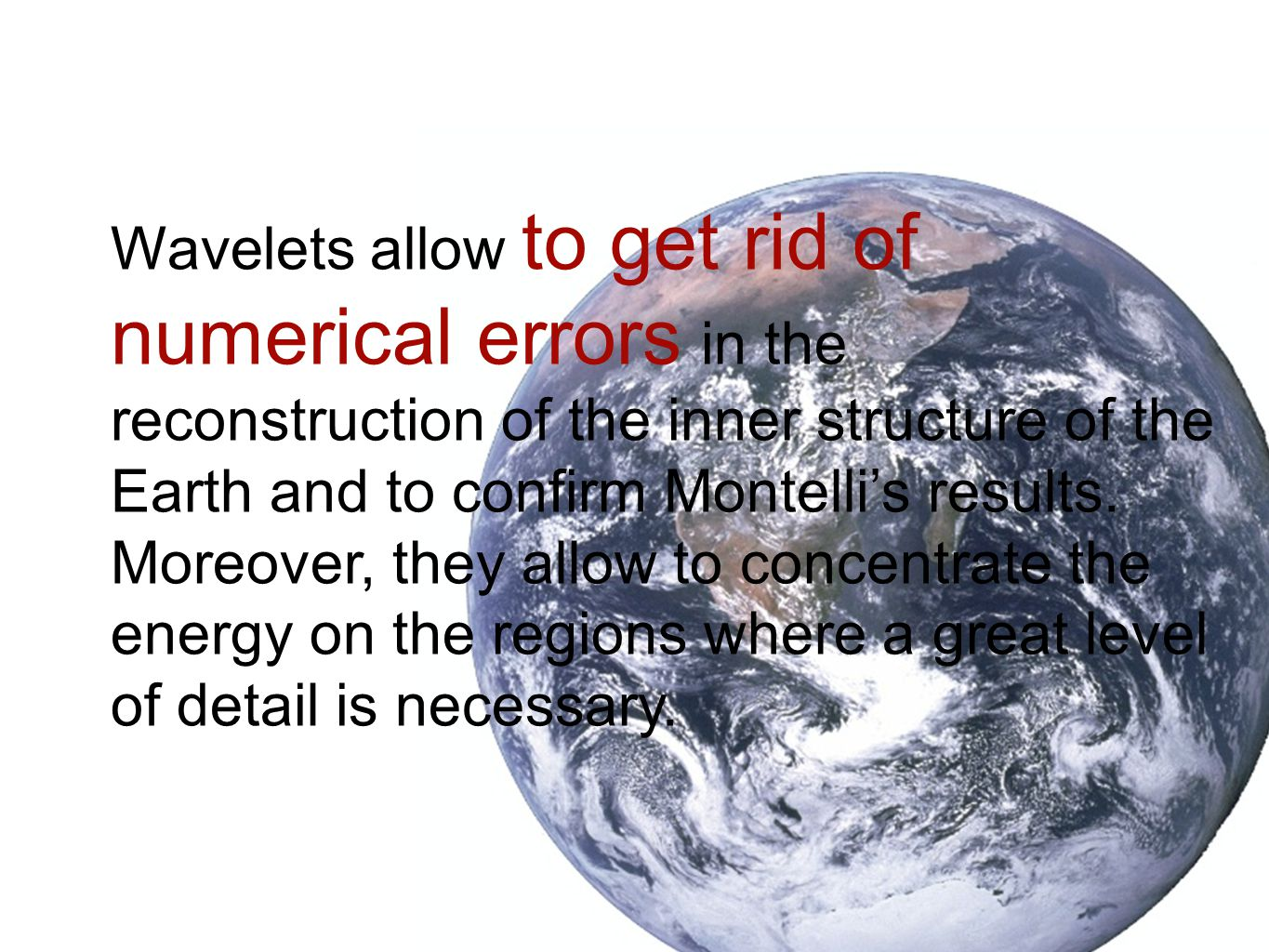 Wavelets allow to get rid of numerical errors in the reconstruction of the inner structure of the Earth and to confirm Montelli's results.