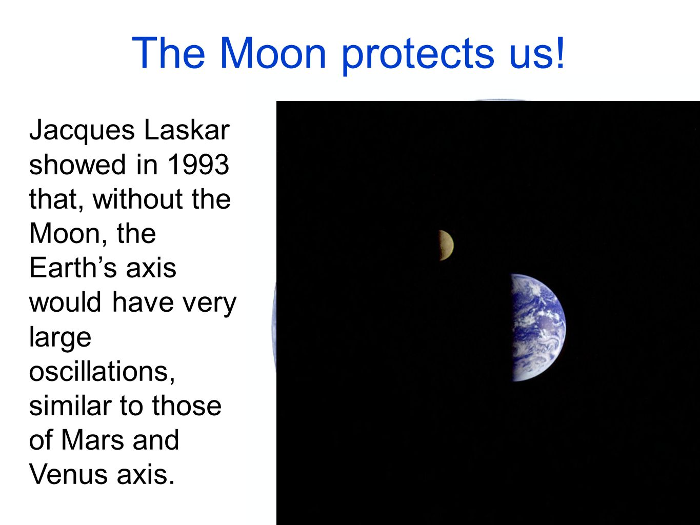 The Moon protects us.