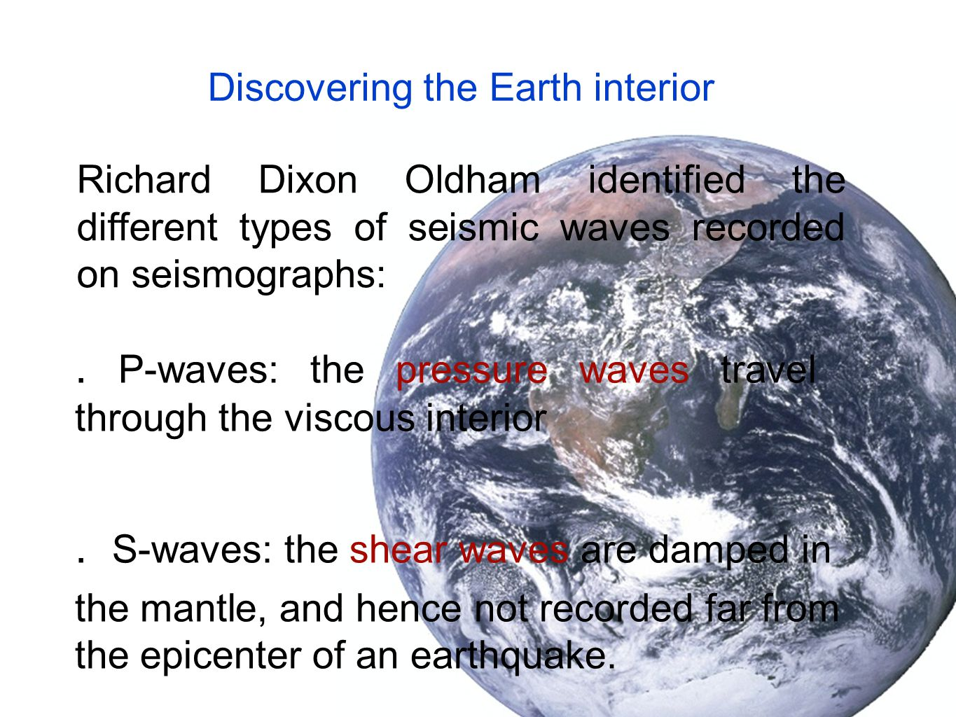 Discovering the Earth interior Richard Dixon Oldham identified the different types of seismic waves recorded on seismographs:.