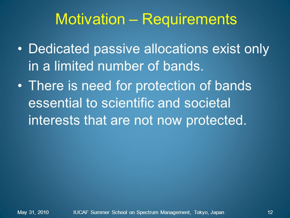 Motivation – Requirements Dedicated passive allocations exist only in a limited number of bands. There is need for protection of bands essential to sc