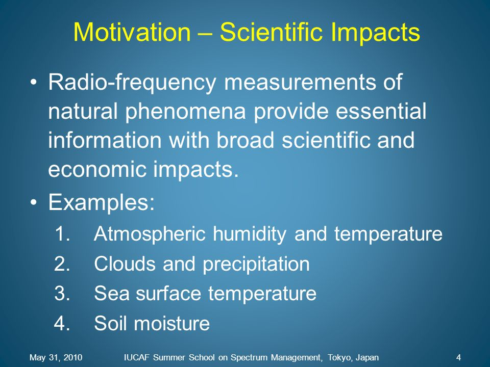 Motivation – Scientific Impacts Radio-frequency measurements of natural phenomena provide essential information with broad scientific and economic imp