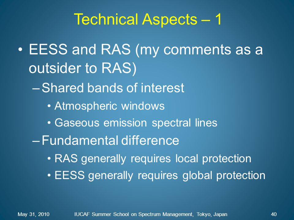 Technical Aspects – 1 EESS and RAS (my comments as a outsider to RAS) –Shared bands of interest Atmospheric windows Gaseous emission spectral lines –F