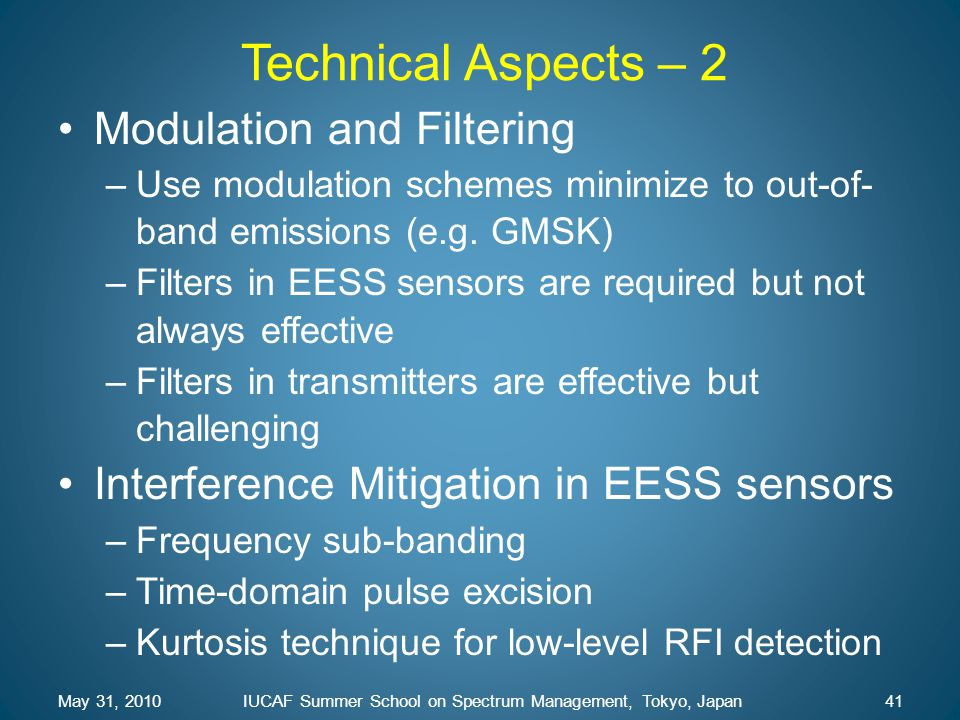 Technical Aspects – 2 Modulation and Filtering –Use modulation schemes minimize to out-of- band emissions (e.g. GMSK) –Filters in EESS sensors are req
