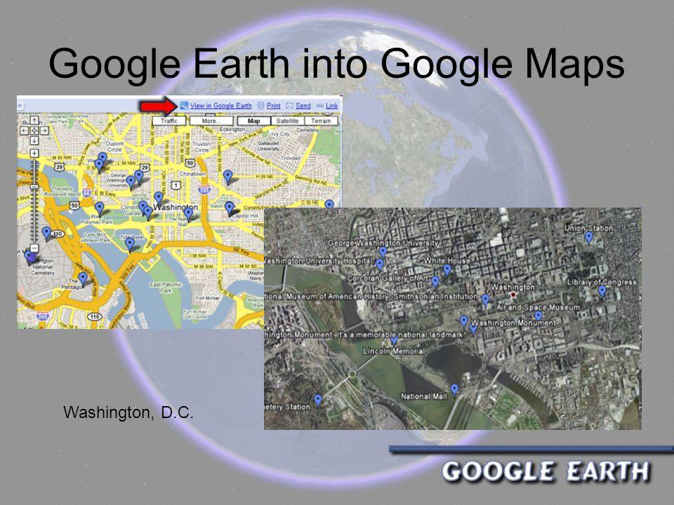 Google Earth into Google Maps Washington, D.C.