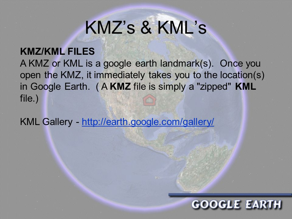 KMZ's & KML's KMZ/KML FILES A KMZ or KML is a google earth landmark(s).