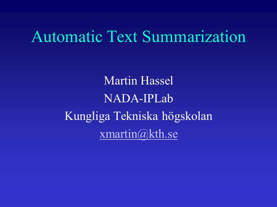 Automatic Text Summarization Martin Hassel NADA-IPLab Kungliga Tekniska högskolan xmartin@kth.se