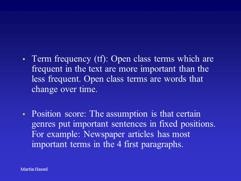 Martin Hassel Term frequency (tf): Open class terms which are frequent in the text are more important than the less frequent. Open class terms are wor