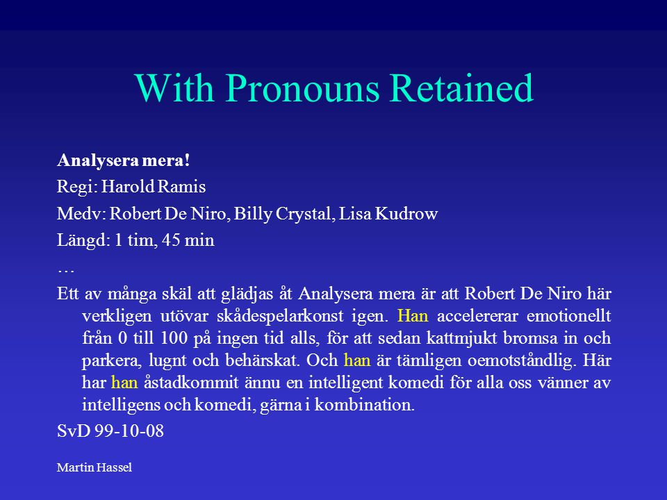Martin Hassel With Pronouns Retained Analysera mera! Regi: Harold Ramis Medv: Robert De Niro, Billy Crystal, Lisa Kudrow Längd: 1 tim, 45 min … Ett av