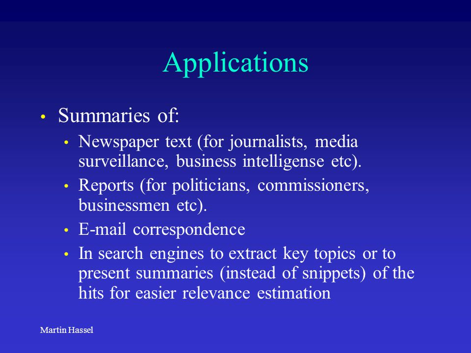 Martin Hassel Applications Summaries of: Newspaper text (for journalists, media surveillance, business intelligense etc). Reports (for politicians, co
