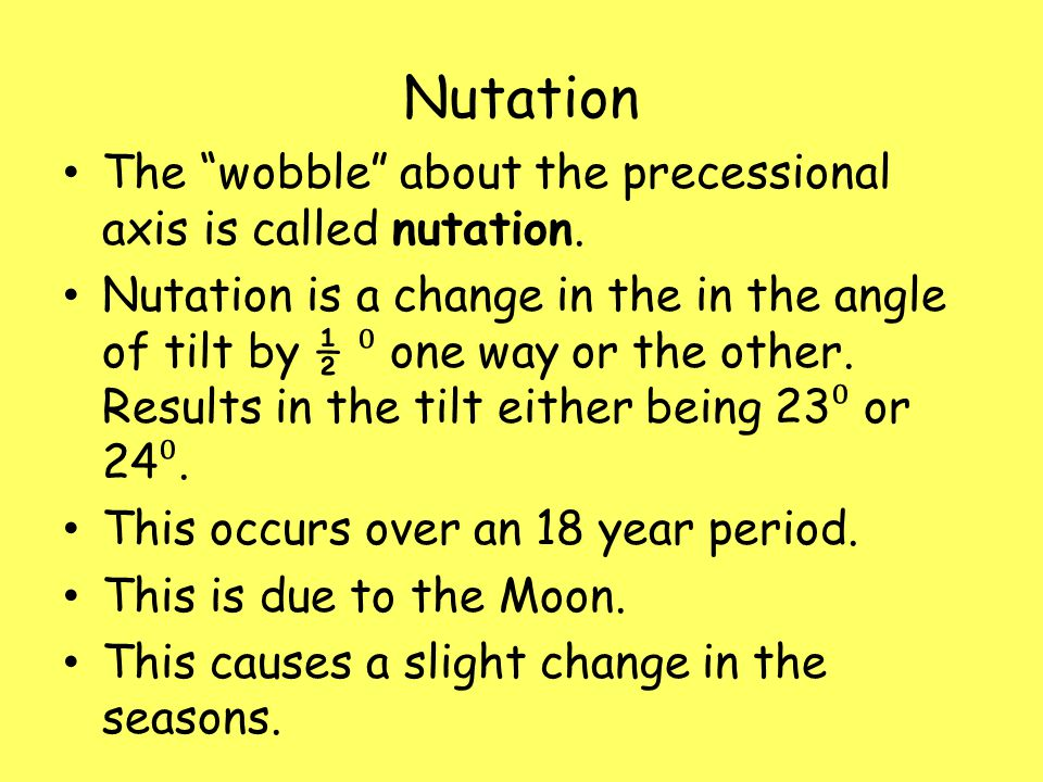 Nutation The wobble about the precessional axis is called nutation.
