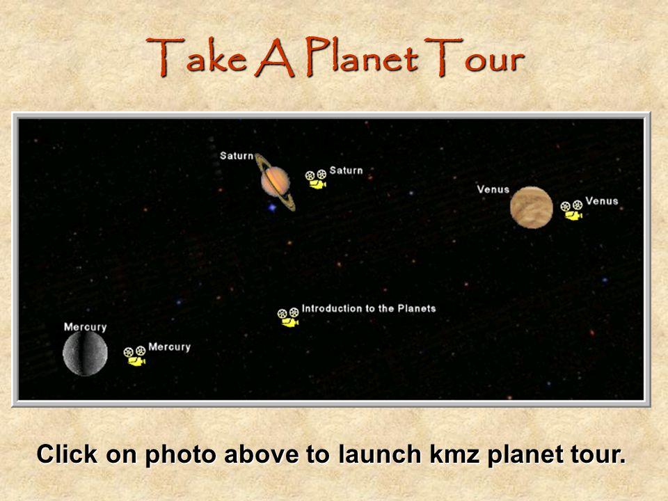 Take A Planet Tour Click on photo above to launch kmz planet tour.