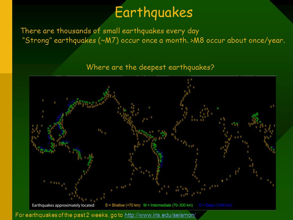 "There are thousands of small earthquakes every day ""Strong"" earthquakes (~M7) occur once a month. >M8 occur about once/year. Earthquakes Where are the"